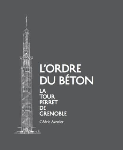 L'ordre du béton, la tour Perret de Grenoble. Cédric Avenier