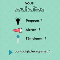 Vous souhaitez proposer ? Alerter ? Témoigner ? > contact@placegrenet.fr
