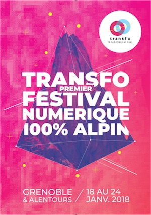Transfo premier festival numérique 100% alpin Grenoble et alentours du 18 au 24 janvier 2018