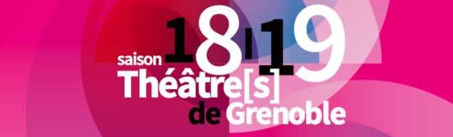 Saison 18-19 Théâtre[s] de Grenoble