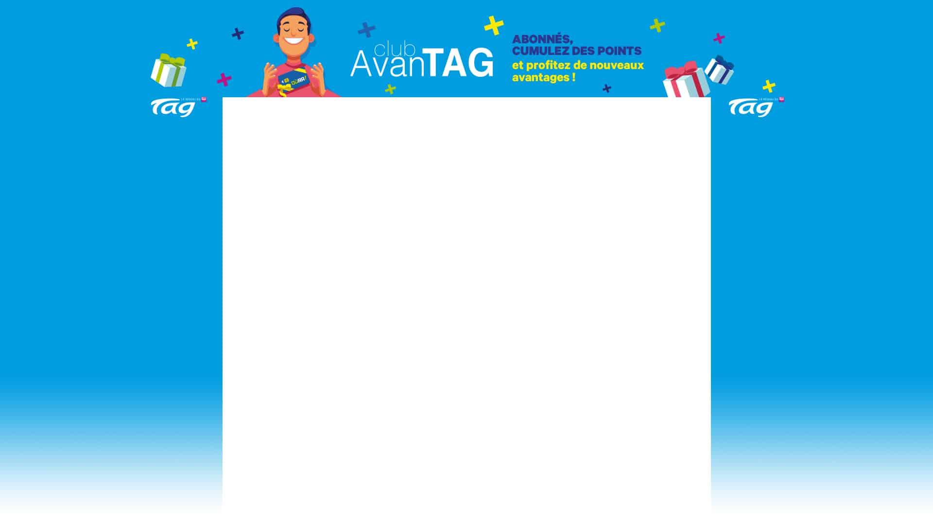Club Avantag : abonnés Tag, cumulez des points et profitez de nouveaux avantages !