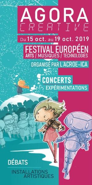 Agora Créative du 15 au 19 octobre 2019 : festival européen arts musiques et technologies organisé par l