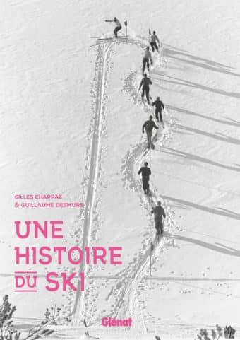 Une histoire du ski par Gilles Chappaz et Guillaume Desmurs aux éditions Glénat