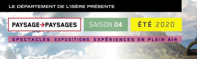 Paysage>Paysages saison 04 été 2020 : spectacles expositions expériences en plein air en Isère